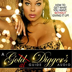 A Gold Diggers Guide: How to Get What You Want, without Giving it Up | [Baje Fletcher]