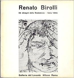 Renato Birolli. 86 disegni della Resistenza Italia 1944: BIROLLI