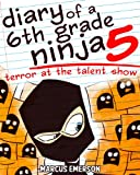 Diary of a 6th Grade Ninja 5: Terror at the Talent Show (a hilarious adventure for children ages 9-12) (English Edition)