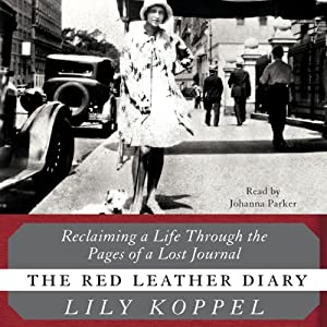 The Red Leather Diary: Reclaiming a Life Through the Pages of a Lost Journal | [Lily Koppel]