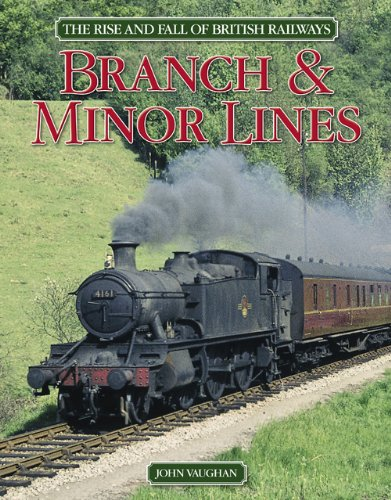 Branch & Minor Lines (The Rise and Fall of British Railways), John Vaughan