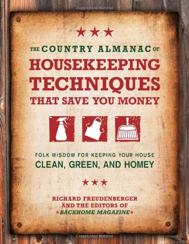 The Country Almanac of Housekeeping Techniques That Save You Money: Folk Wisdom for Keeping Your House Clean, Green, and Homey (Modern Homemakers Guide)