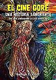 EL CINE GORE. UNA HISTORIA SANGRIENTA