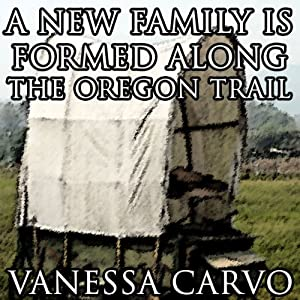 A New Family is Formed Along the Oregon Trail: A Christian Romance Novella | [Vanessa Carvo]