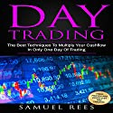 Day Trading: The Best Techniques to Multiply Your Cashflow in Only One Day of Trading Audiobook by Samuel Rees Narrated by Ralph L. Rati