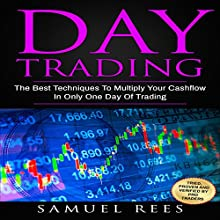Day Trading: The Best Techniques to Multiply Your Cashflow in Only One Day of Trading | Livre audio Auteur(s) : Samuel Rees Narrateur(s) : Ralph L. Rati
