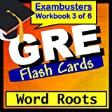 GRE Test Prep Word Roots Vocabulary Review Flashcards--GRE Study Guide Book 3 (Exambusters GRE Study Guide) ~ GRE Exambusters
