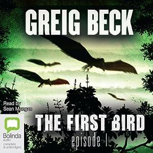 The First Bird, Episode 1 | [Greig Beck]