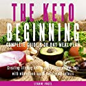 The Keto Beginning: Creating Lifelong Health and Lasting Weight Loss with Whole Food-Based Nutritional Ketosis Audiobook by Leanne Vogel Narrated by Leanne Vogel