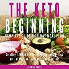 The Keto Beginning: Creating Lifelong Health and Lasting Weight Loss with Whole Food-Based Nutritional Ketosis Hörbuch von Leanne Vogel Gesprochen von: Leanne Vogel