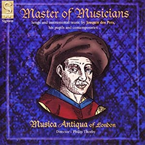 Master of Musicians - Songs & instrumental music by Josquin des Pres, his pupils & contemporaries /Musica Antiqua of London from Signum