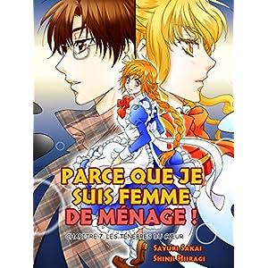 PARCE QUE JE SUIS FEMME DE MÉNAGE ! Chapitre 7: LES TÉNÈBRES DU CŒUR (French Edition)