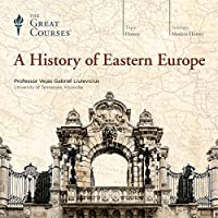 A History of Eastern Europe Vortrag von  The Great Courses Gesprochen von: Professor Vejas Gabriel Liulevicius, PhD