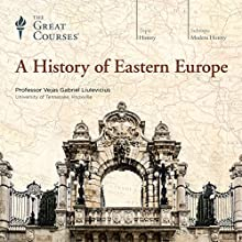 A History of Eastern Europe  by  The Great Courses Narrated by Professor Vejas Gabriel Liulevicius, PhD