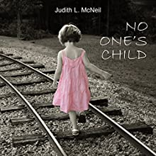 No One's Child (       UNABRIDGED) by Judith L. McNeil Narrated by Judith L. McNeil