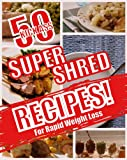 img - for 50 Kick Ass Super Shred Recipes for Rapid Weight Loss! book / textbook / text book