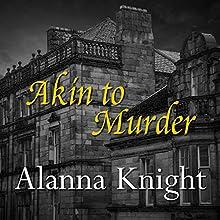 Akin to Murder   Livre audio Auteur(s) : Alanna Knight Narrateur(s) : Nick McArdle