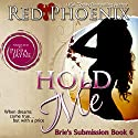 Hold Me: Brie's Submission, Book 6 Audiobook by Red Phoenix Narrated by Pippa Jayne