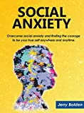 Social Anxiety: Overcome social anxiety and shyness, how to heal emotional suffering,  boost your self-esteem and take charge of your own life.: Social ... Esteem, Shyness, Confidence, Communication)
