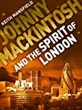 Johnny Mackintosh and the Spirit of London (Johnny Mackintosh Trilogy) by Keith Mansfield