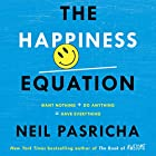 The Happiness Equation: Want Nothing + Do Anything = Have Everything Hörbuch von Neil Pasricha Gesprochen von: Neil Pasricha