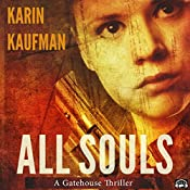 All Souls: A Gatehouse Thriller: Gatehouse Thriller, Book 1 | Karin Kaufman