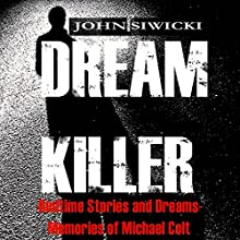 Dream Killer: Bedtime Stories and Dreams: Memories of Michael Colt, Book 1 Audiobook by John Siwicki Narrated by Leon Nixon