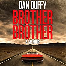 Brother, Brother: A Memoir: A Brother's Search for His Lost Brother Audiobook by Dan Duffy Narrated by Braden Wright