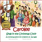 Carolee Sings in the Christmas Choir - A Christmas Story for Children of  All Ages (Carolee - Adventures of an Angel)