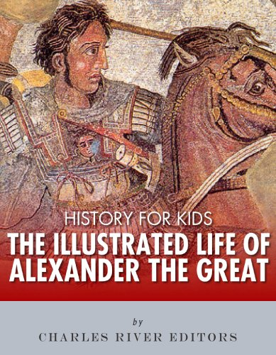 Charles River Editors - History for Kids: The Illustrated Life of Alexander the Great