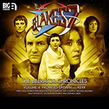 Blake's 7 - The Liberator Chronicles Volume 04 (       UNABRIDGED) by Nigel Fairs, Scott Harrison, Nick Wallace Narrated by Jan Chappell, Paul Darrow, Michael Keating, Sally Knyvette, Jacqueline Pearce, Stephen Grief