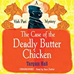 The Case of the Deadly Butter Chicken (       UNABRIDGED) by Tarquin Hall Narrated by Sam Dastor