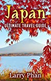 Japan: Ultimate Travel Guide to the Wonderful Destination. All you need to know to get the best experience on your travel to Japan. (Ultimate Japan Travel Guide)
