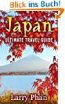 Japan: Ultimate Travel Guide to the W...