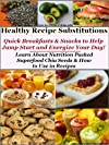 Healthy Recipe Substitutions - Simple and Savory Recipes: From the Kitchen of Biddy Collection