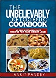 The Unbelievably Ketogenic Cookbook: 50 EPIC Ketogenic Diet Recipes for Rapid Weight Loss!