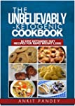 The Unbelievably Ketogenic Cookbook:...