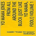 Yo Mama Jokes from All Around the Block: Just Like Yo Mama, Fool!, Volume 1 | Harry