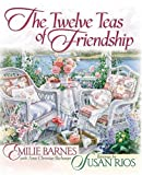 The Twelve Teas® of Friendship (0736904743) by Barnes, Emilie