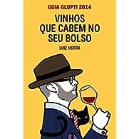 Vinhos que cabem no seu bolso, por Luiz Horta, Denis Pagani e Daniel Kondo