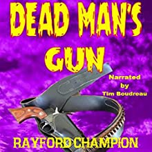 Dead Man's Gun: A Western Short Audiobook by Rayford Champion Narrated by Tim Boudreau