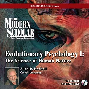 The Modern Scholar: Evolutionary Psychology I: The Science of Human Nature | [Allen D. MacNeill]