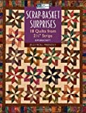 Scrap-Basket Surprises: 18 Quilts from Strips