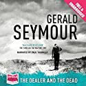 The Dealer and the Dead (       UNABRIDGED) by Gerald Seymour Narrated by Paul Thornley