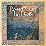 Romancing the Divine: A Story About True Love | Don Nori