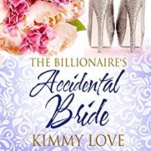 The Billionaire's Accidental Bride Audiobook by Kimmy Love Narrated by Cici Kay