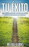 Tu Éxito: Historias Reales de Inmigrantes Latinos en Estados Unidos (Spanish Edition)