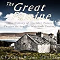 The Great Famine: The History of the Irish Potato Famine During the Mid-19th Century Audiobook by  Charles River Editors Narrated by Scott Clem