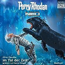 Im Tal der Zeit (Perry Rhodan NEO 129) Hörbuch von Oliver Plaschka Gesprochen von: Hanno Dinger