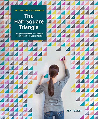 Patchwork Essentials: The Half-Square Triangle: Foolproof Patterns and Simple Techniques from Basic Blocks (Quilts With Squares compare prices)